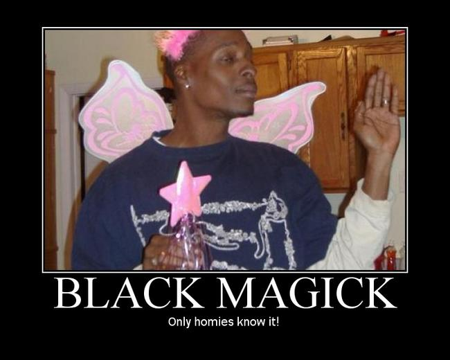 Black Magic Only Homies Know It