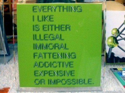 everything i like is illegal immoral fattening or expensive sign